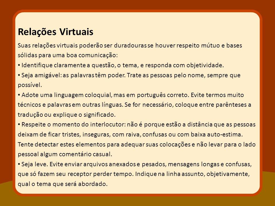 Suas relações virtuais poderão ser duradouras se houver respeito mútuo e bases sólidas para uma boa comunicação: Identifique claramente a questão, o t