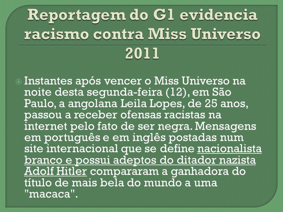 Instantes após vencer o Miss Universo na noite desta segunda-feira (12), em São Paulo, a angolana Leila Lopes, de 25 anos, passou a receber ofensas ra