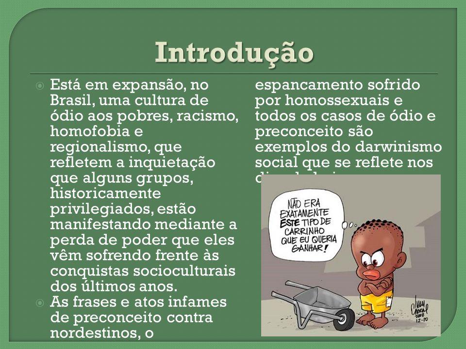 Está em expansão, no Brasil, uma cultura de ódio aos pobres, racismo, homofobia e regionalismo, que refletem a inquietação que alguns grupos, historic
