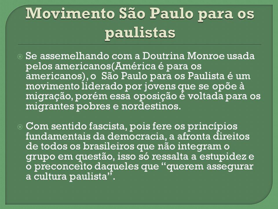 Se assemelhando com a Doutrina Monroe usada pelos americanos(América é para os americanos), o São Paulo para os Paulista é um movimento liderado por j