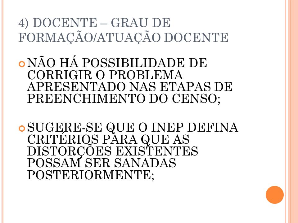 4) DOCENTE – GRAU DE FORMAÇÃO/ATUAÇÃO DOCENTE NÃO HÁ POSSIBILIDADE DE CORRIGIR O PROBLEMA APRESENTADO NAS ETAPAS DE PREENCHIMENTO DO CENSO; SUGERE-SE QUE O INEP DEFINA CRITÉRIOS PARA QUE AS DISTORÇÕES EXISTENTES POSSAM SER SANADAS POSTERIORMENTE;