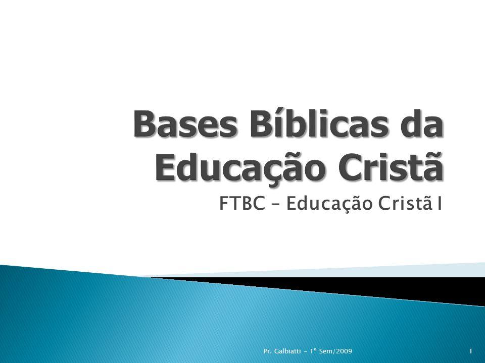 FTBC – Educação Cristã I 1Pr. Galbiatti - 1º Sem/2009