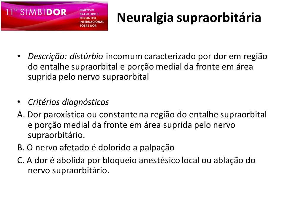 Neuralgia supraorbitária Descrição: distúrbio incomum caracterizado por dor em região do entalhe supraorbital e porção medial da fronte em área suprid