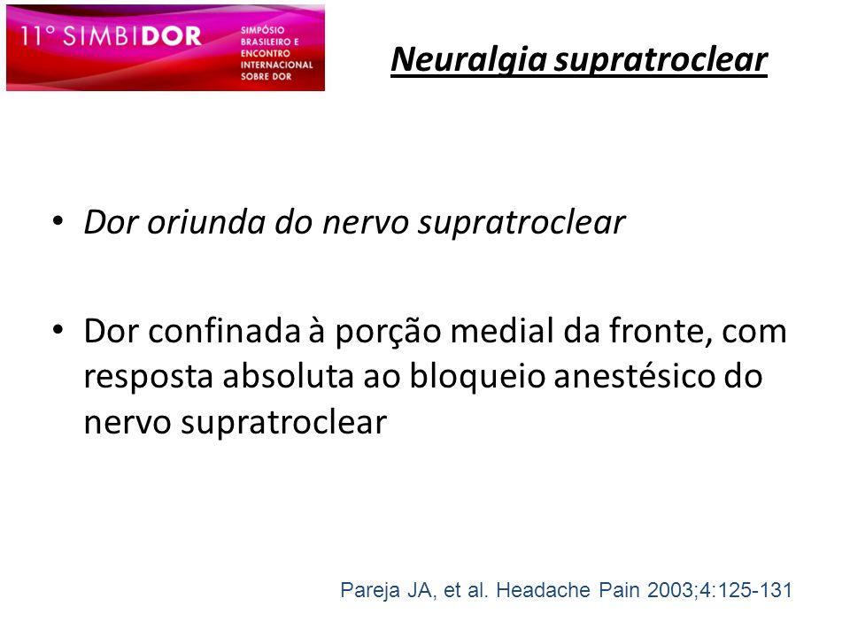 Neuralgia supratroclear Dor oriunda do nervo supratroclear Dor confinada à porção medial da fronte, com resposta absoluta ao bloqueio anestésico do ne