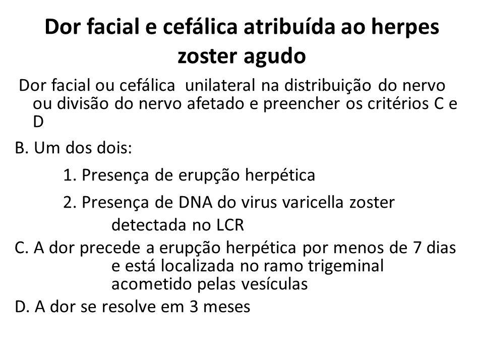 Dor facial e cefálica atribuída ao herpes zoster agudo Dor facial ou cefálica unilateral na distribuição do nervo ou divisão do nervo afetado e preenc
