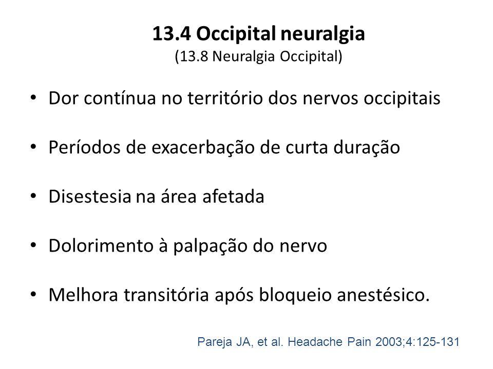 13.4 Occipital neuralgia (13.8 Neuralgia Occipital) Dor contínua no território dos nervos occipitais Períodos de exacerbação de curta duração Disestes