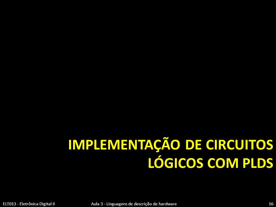IMPLEMENTAÇÃO DE CIRCUITOS LÓGICOS COM PLDS ELT013 - Eletrônica Digital II Aula 3 - Linguagens de descrição de hardware16