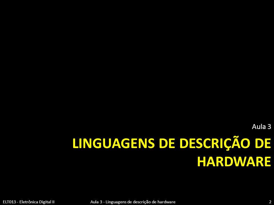 LINGUAGENS DE DESCRIÇÃO DE HARDWARE Aula 3 2ELT013 - Eletrônica Digital II Aula 3 - Linguagens de descrição de hardware