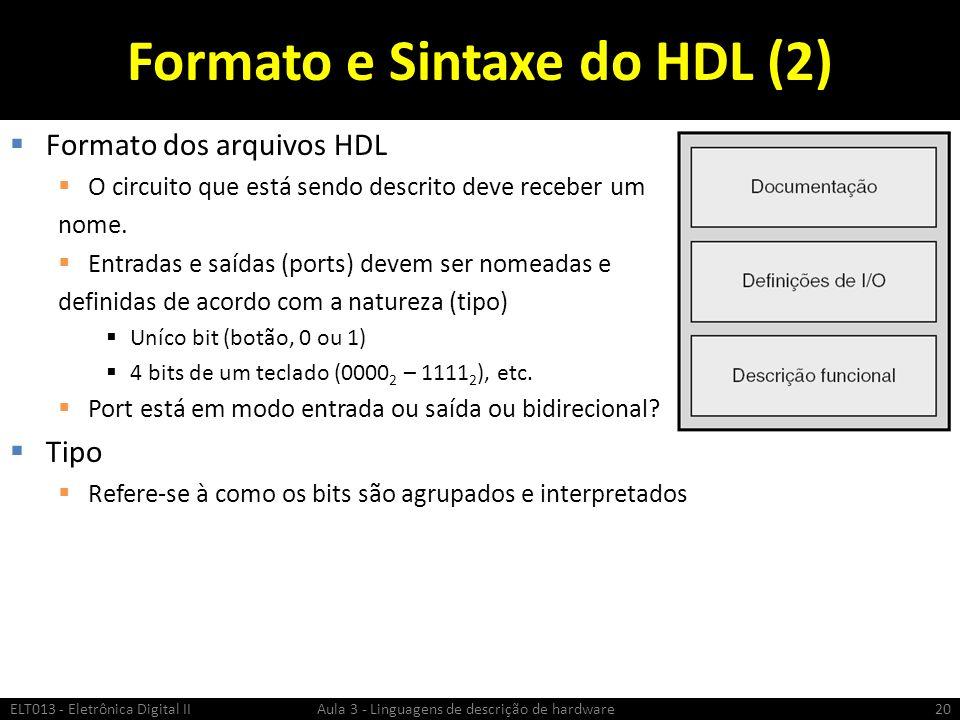 Formato e Sintaxe do HDL (2) Formato dos arquivos HDL O circuito que está sendo descrito deve receber um nome.