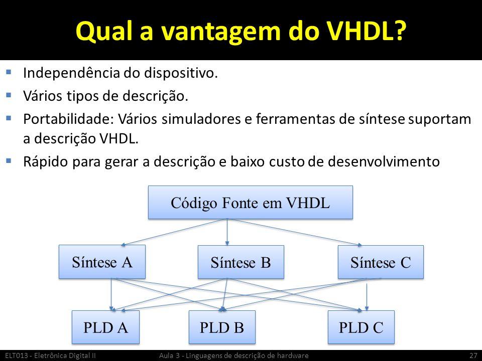 Qual a vantagem do VHDL.Independência do dispositivo.