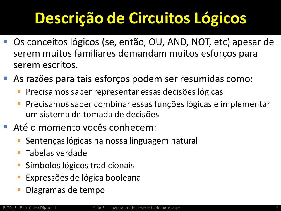 Descrição de Circuitos Lógicos Os conceitos lógicos (se, então, OU, AND, NOT, etc) apesar de serem muitos familiares demandam muitos esforços para serem escritos.