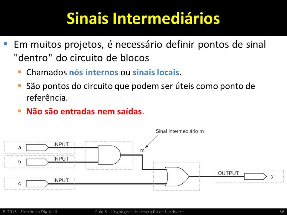 Sinais Intermediários Em muitos projetos, é necessário definir pontos de sinal dentro do circuito de blocos Chamados nós internos ou sinais locais.