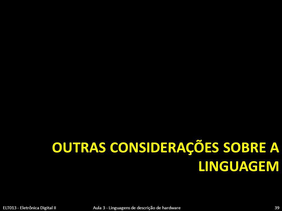 OUTRAS CONSIDERAÇÕES SOBRE A LINGUAGEM ELT013 - Eletrônica Digital II Aula 3 - Linguagens de descrição de hardware39