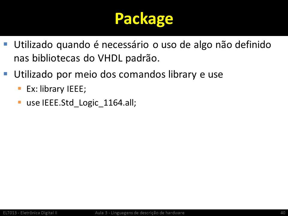 Package Utilizado quando é necessário o uso de algo não definido nas bibliotecas do VHDL padrão.