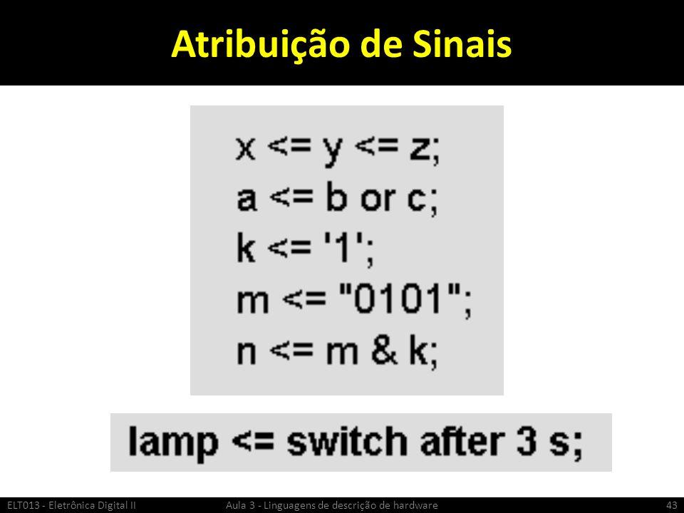 Atribuição de Sinais ELT013 - Eletrônica Digital II Aula 3 - Linguagens de descrição de hardware43