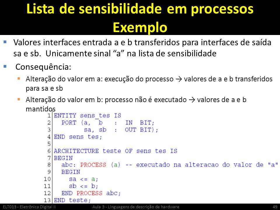 Lista de sensibilidade em processos Exemplo Valores interfaces entrada a e b transferidos para interfaces de saída sa e sb.