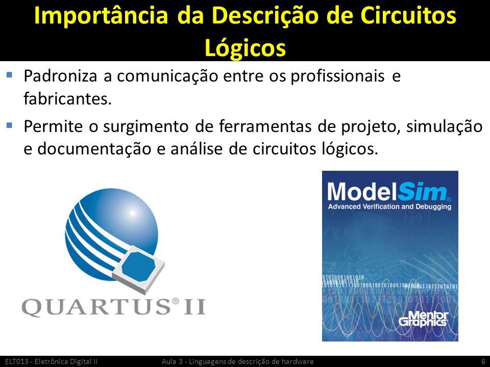 Importância da Descrição de Circuitos Lógicos Padroniza a comunicação entre os profissionais e fabricantes.