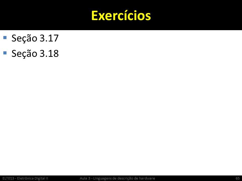 Exercícios Seção 3.17 Seção 3.18 ELT013 - Eletrônica Digital II Aula 3 - Linguagens de descrição de hardware65