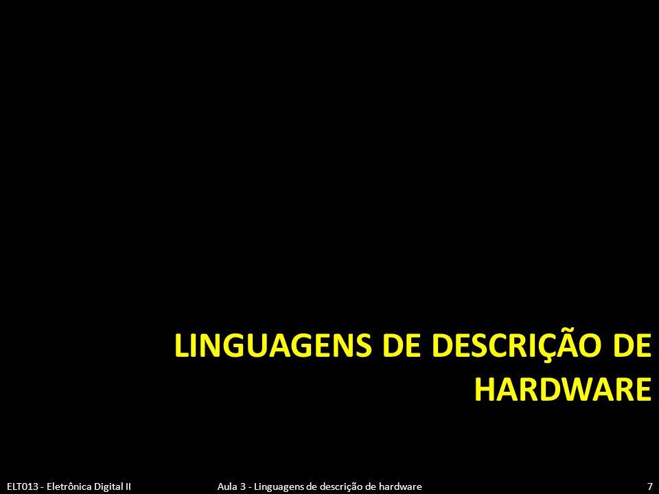 LINGUAGENS DE DESCRIÇÃO DE HARDWARE ELT013 - Eletrônica Digital II Aula 3 - Linguagens de descrição de hardware7