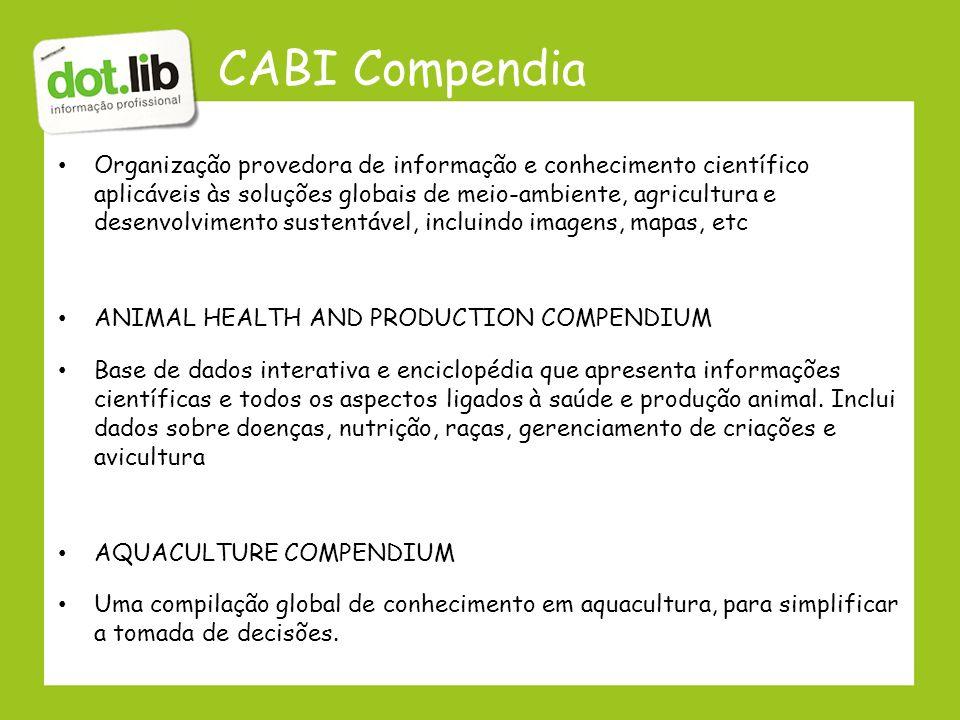 CABI Compendia Organização provedora de informação e conhecimento científico aplicáveis às soluções globais de meio-ambiente, agricultura e desenvolvi