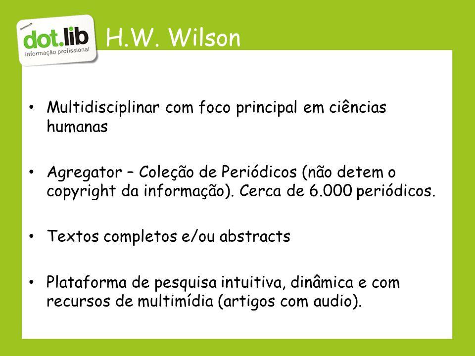 H.W. Wilson Multidisciplinar com foco principal em ciências humanas Agregator – Coleção de Periódicos (não detem o copyright da informação). Cerca de