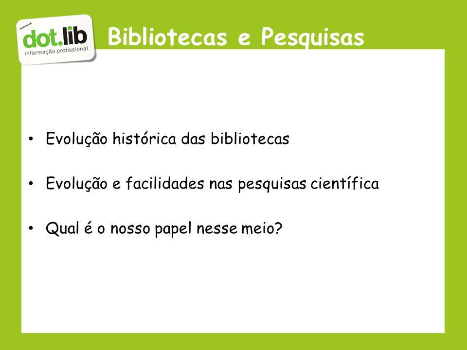 Bibliotecas e Pesquisas Evolução histórica das bibliotecas Evolução e facilidades nas pesquisas científica Qual é o nosso papel nesse meio?