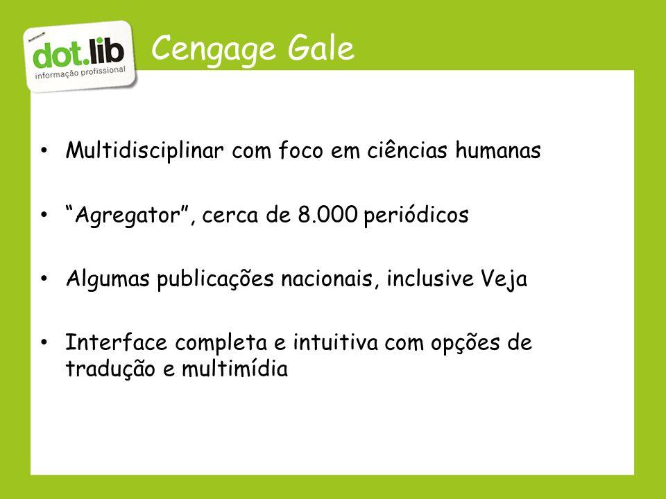 Cengage Gale Multidisciplinar com foco em ciências humanas Agregator, cerca de 8.000 periódicos Algumas publicações nacionais, inclusive Veja Interfac