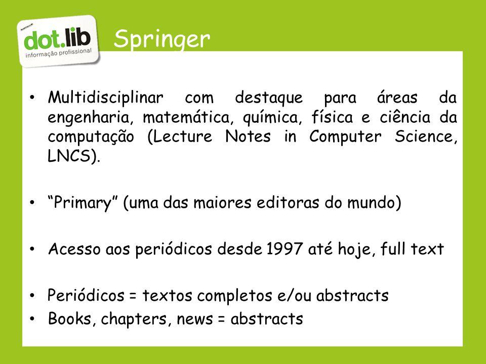 Springer Multidisciplinar com destaque para áreas da engenharia, matemática, química, física e ciência da computação (Lecture Notes in Computer Scienc
