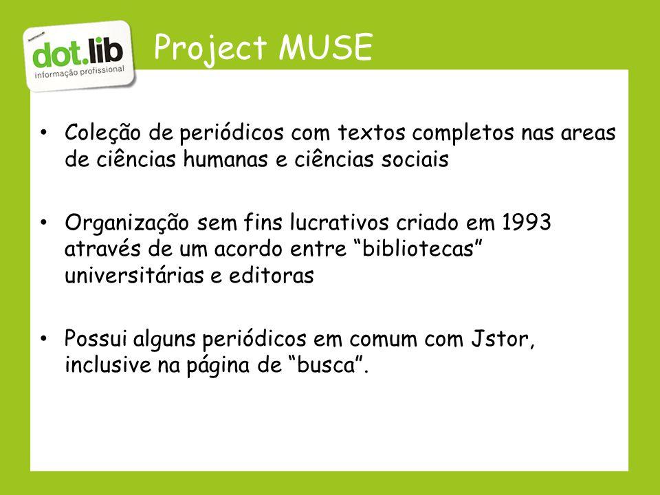 Project MUSE Coleção de periódicos com textos completos nas areas de ciências humanas e ciências sociais Organização sem fins lucrativos criado em 199
