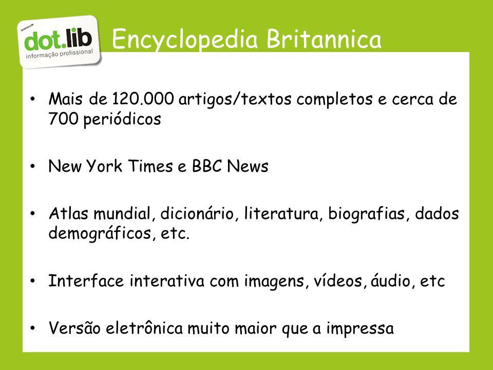 Encyclopedia Britannica Mais de 120.000 artigos/textos completos e cerca de 700 periódicos New York Times e BBC News Atlas mundial, dicionário, litera