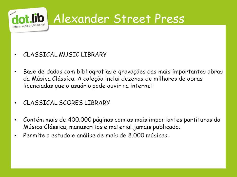 Alexander Street Press CLASSICAL MUSIC LIBRARY Base de dados com bibliografias e gravações das mais importantes obras da Música Clássica. A coleção in