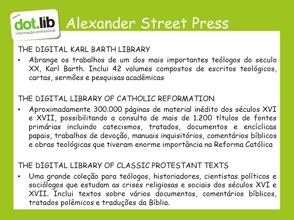 Alexander Street Press THE DIGITAL KARL BARTH LIBRARY Abrange os trabalhos de um dos mais importantes teólogos do seculo XX, Karl Barth.