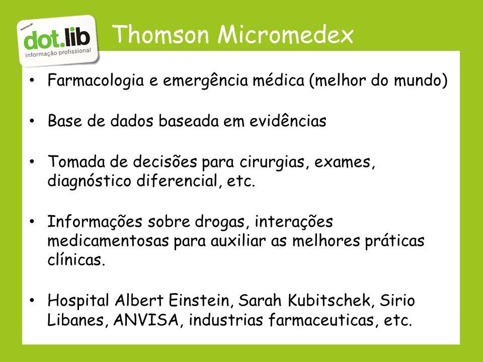 Thomson Micromedex Farmacologia e emergência médica (melhor do mundo) Base de dados baseada em evidências Tomada de decisões para cirurgias, exames, d