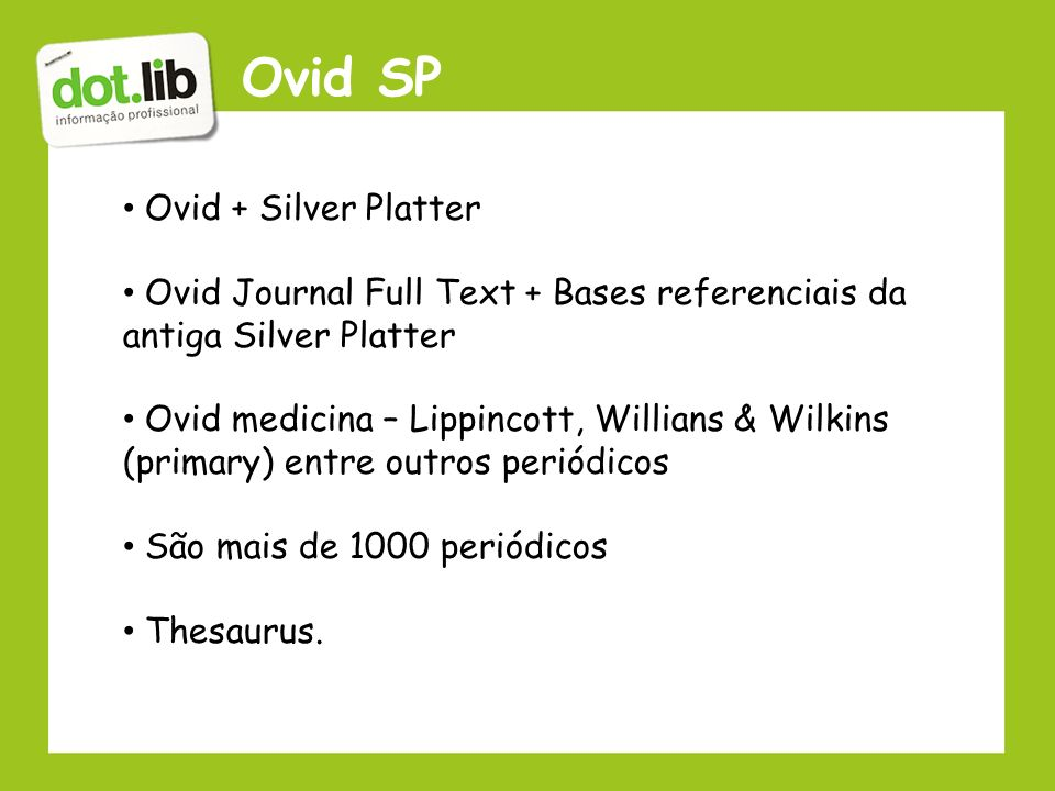 Ovid SP Ovid + Silver Platter Ovid Journal Full Text + Bases referenciais da antiga Silver Platter Ovid medicina – Lippincott, Willians & Wilkins (pri