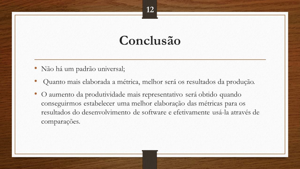 Conclusão Não há um padrão universal; Quanto mais elaborada a métrica, melhor será os resultados da produção.