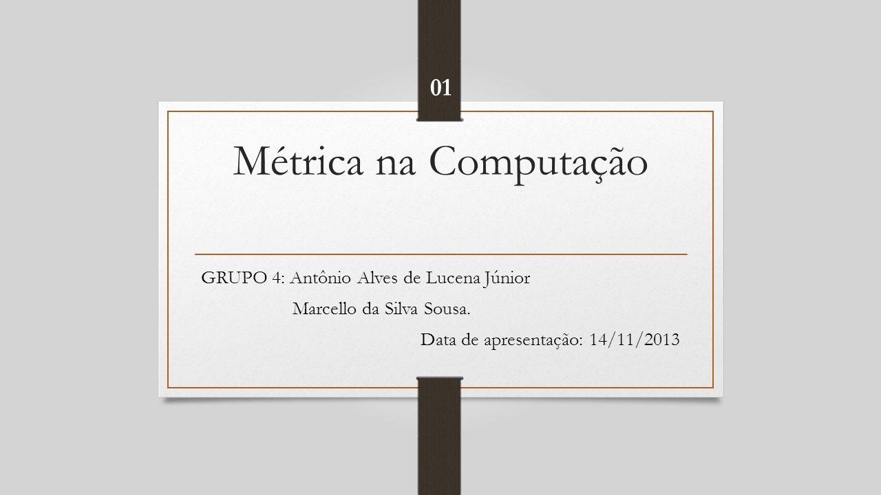 Métrica na Computação GRUPO 4: Antônio Alves de Lucena Júnior Marcello da Silva Sousa.