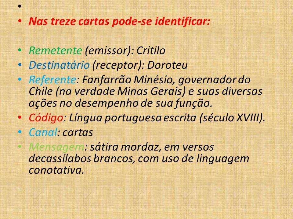 Nas treze cartas pode-se identificar: Remetente (emissor): Critilo Destinatário (receptor): Doroteu Referente: Fanfarrão Minésio, governador do Chile