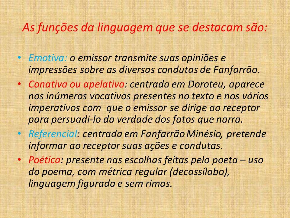 As funções da linguagem que se destacam são: Emotiva: o emissor transmite suas opiniões e impressões sobre as diversas condutas de Fanfarrão. Conativa
