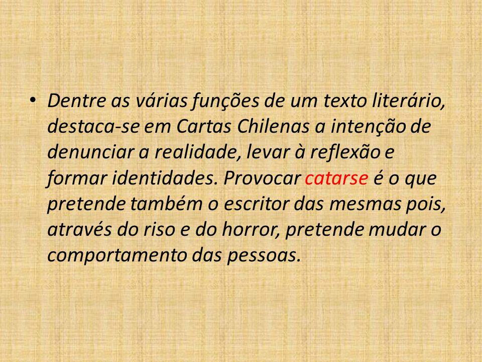 Dentre as várias funções de um texto literário, destaca-se em Cartas Chilenas a intenção de denunciar a realidade, levar à reflexão e formar identidad