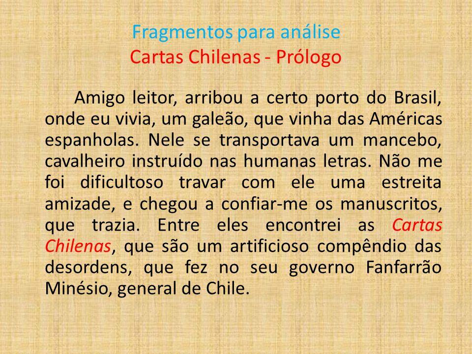Fragmentos para análise Cartas Chilenas - Prólogo Amigo leitor, arribou a certo porto do Brasil, onde eu vivia, um galeão, que vinha das Américas espa