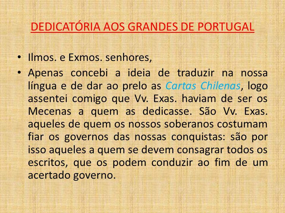 DEDICATÓRIA AOS GRANDES DE PORTUGAL Ilmos. e Exmos. senhores, Apenas concebi a ideia de traduzir na nossa língua e de dar ao prelo as Cartas Chilenas,