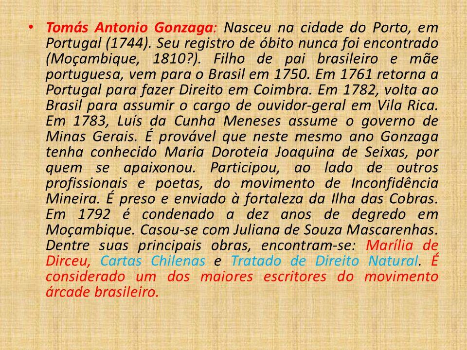 Tomás Antonio Gonzaga: Nasceu na cidade do Porto, em Portugal (1744). Seu registro de óbito nunca foi encontrado (Moçambique, 1810?). Filho de pai bra