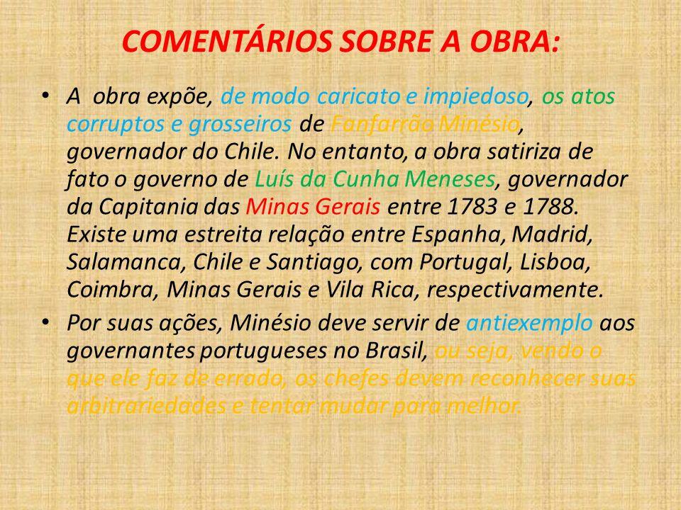 COMENTÁRIOS SOBRE A OBRA: A obra expõe, de modo caricato e impiedoso, os atos corruptos e grosseiros de Fanfarrão Minésio, governador do Chile. No ent