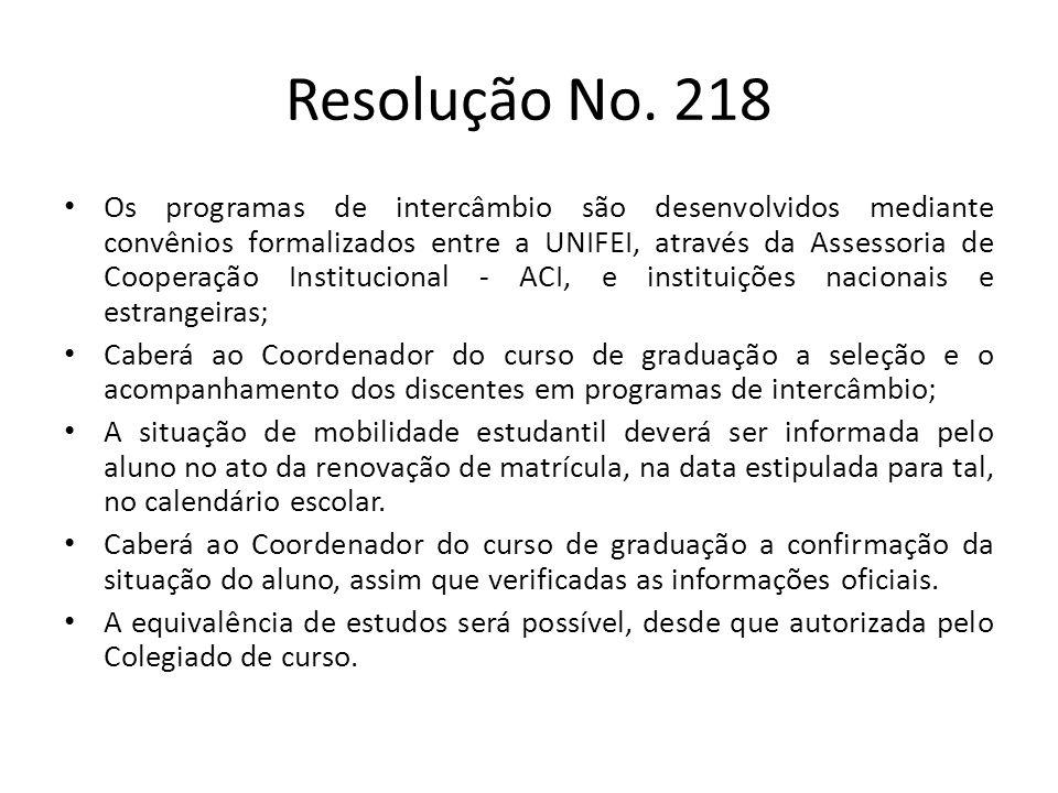 Resolução No. 218 Os programas de intercâmbio são desenvolvidos mediante convênios formalizados entre a UNIFEI, através da Assessoria de Cooperação In
