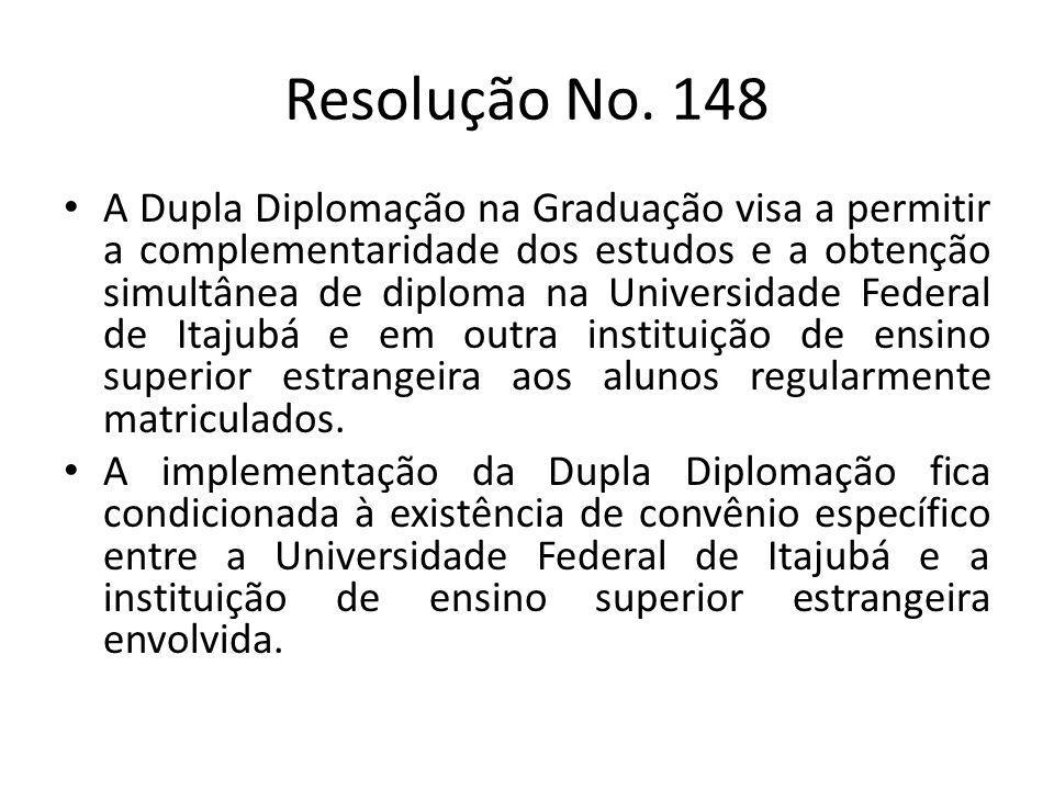 Resolução No. 148 A Dupla Diplomação na Graduação visa a permitir a complementaridade dos estudos e a obtenção simultânea de diploma na Universidade F
