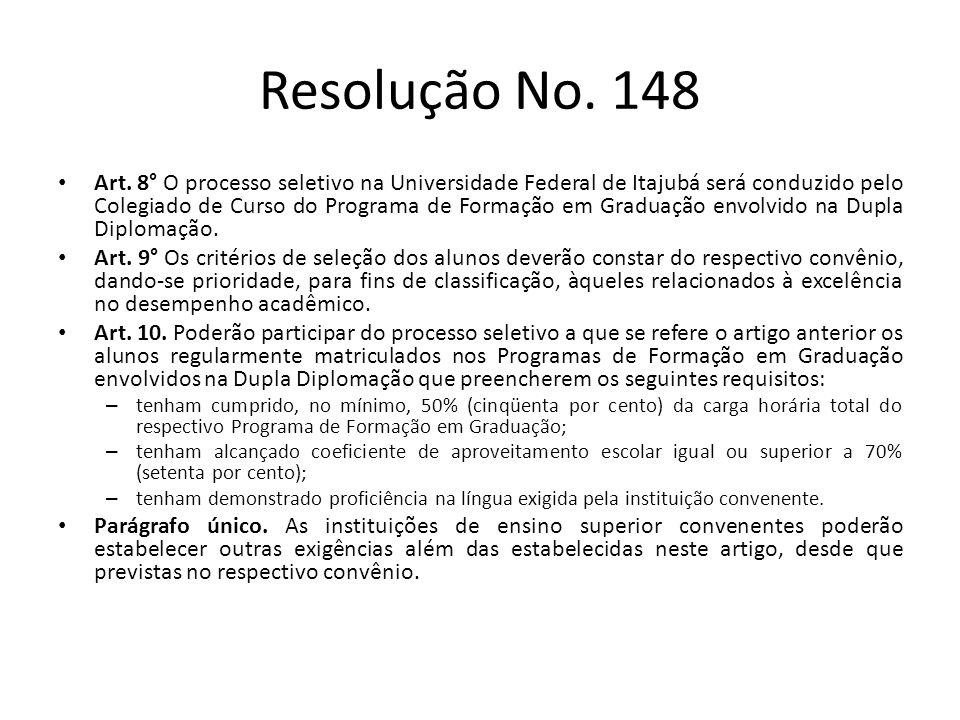 Resolução No. 148 Art. 8° O processo seletivo na Universidade Federal de Itajubá será conduzido pelo Colegiado de Curso do Programa de Formação em Gra