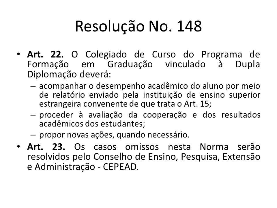 Resolução No. 148 Art. 22. O Colegiado de Curso do Programa de Formação em Graduação vinculado à Dupla Diplomação deverá: – acompanhar o desempenho ac