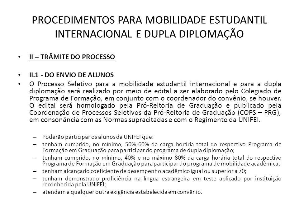 PROCEDIMENTOS PARA MOBILIDADE ESTUDANTIL INTERNACIONAL E DUPLA DIPLOMAÇÃO II – TRÂMITE DO PROCESSO II.1 - DO ENVIO DE ALUNOS O Processo Seletivo para