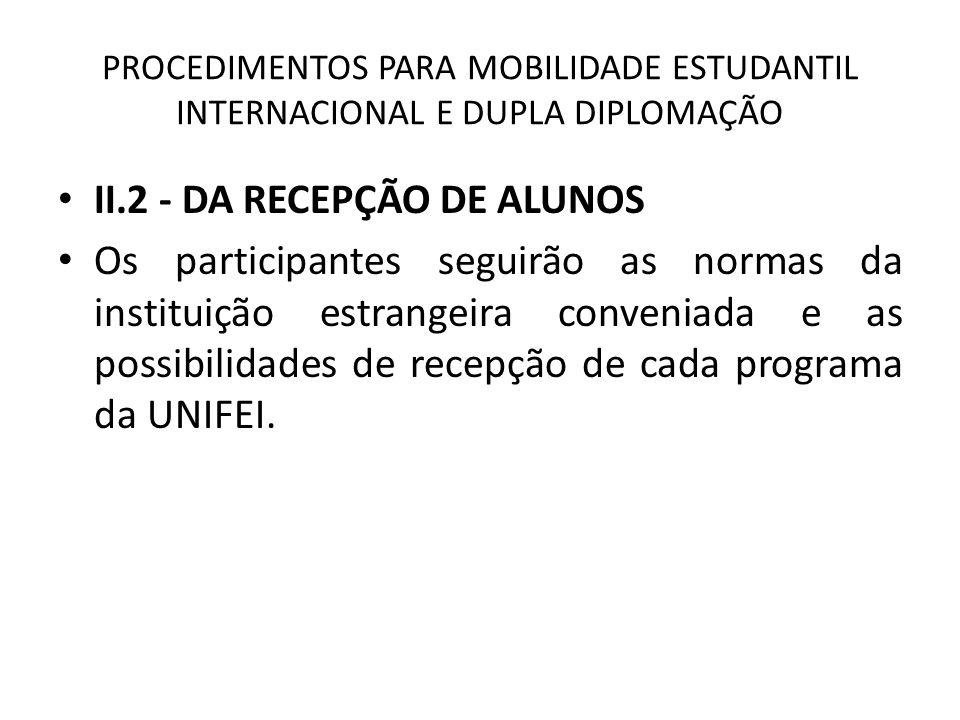 PROCEDIMENTOS PARA MOBILIDADE ESTUDANTIL INTERNACIONAL E DUPLA DIPLOMAÇÃO II.2 - DA RECEPÇÃO DE ALUNOS Os participantes seguirão as normas da institui