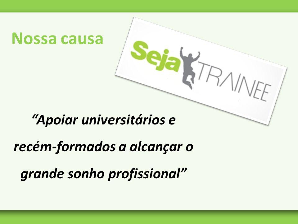 Apoiar universitários e recém-formados a alcançar o grande sonho profissional Nossa causa